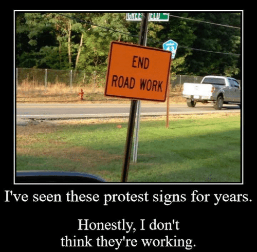 end-road-work-ive-seen-these-protest-signs-for-years-3600863.png